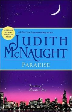 I've ready every single one of Judith McNaught's books and I love them all but Paradise is my favorite and the best one to start with!