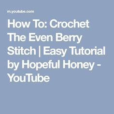 How To: Crochet The Even Berry Stitch | Easy Tutorial by Hopeful Honey - YouTube