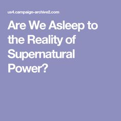 Are We Asleep to the Reality of Supernatural Power?