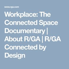 Workplace: The Connected Space Documentary | About R/GA | R/GA Connected by Design