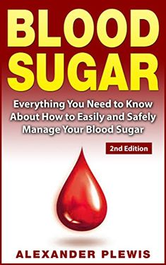 Blood Sugar: Everything You Need to Know About How to Easily and Safely Manage Your Blood Sugar 2nd Edition (Sugar Addiction, Flat Belly, Diabetes Cure, ... Detox, Type 2 Diabetes, Body Cleansing) by Alexander Plewis http://www.amazon.com/dp/B00Y701OKY/ref=cm_sw_r_pi_dp_nXNcxb0N509B6