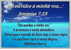Mas isto lhes ordenei, dizendo: Dai ouvidos à minha voz, e eu serei o vosso Deus, e vós sereis o meu povo; e andai em todo o caminho que eu vos mandar, para que vos vá bem.Jeremias 7:23
