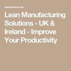 Lean Manufacturing Solutions - UK & Ireland - Improve Your Productivity