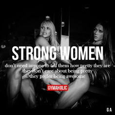 gymaaholic: Strong Women Don't need anyone to tell them how pretty they are. They don't care about being pretty, they prefer being awesome. http://www.gymaholic.co