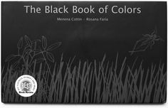 The Black Book of Colors: a children's book about colors and blindness. Written both in text and in braille, illustrated with raised line drawings. Completely black, completely tactile. Brilliant.
