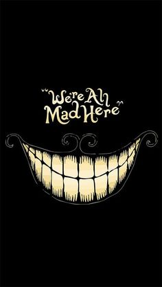 Wallpaper - Alice in Wonderland - we are all mad here - Cheshire Cat:
