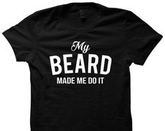 My Beard Made Me Do It T-shirt Ladies Tops Mens Tees #Beard Plus Size Clothing Birthday Christmas Gifts Beard Shirts Hilarious Tees