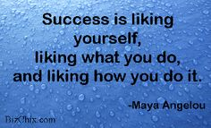 Success is liking yourself, liking what you do, and liking how you do it. - Maya Angelou from Episode 41: Mabel's Labels co-founder Julie Cole on Productivity, Partnership and Parenting - BizChix.com