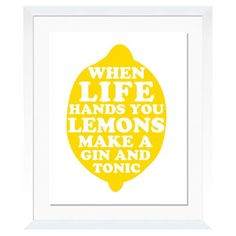 When Life Hands You Lemons Make a Gin and Tonic. Product: Framed print Construction Material: Wood and glass Color: White frame Features: Ready to hang Lemon motif Made in the USA Dimensions: H x W Cleaning and Care: Wipe with dry cloth Great Quotes, Quotes To Live By, Me Quotes, Inspirational Quotes, Quotable Quotes, Cheeky Quotes, Funny Quotes, Funny Commercials, Commercial Ads