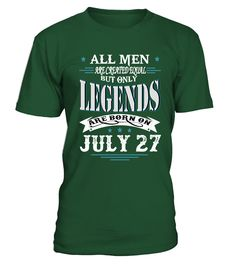 Legends are born on July 27  #gift #idea #shirt #image #funny #new #top #best #videogame #tvshow #like