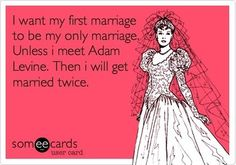 Unless I'm already married to Clay Matthews when Adam asks, then I'll still only be married once. (: