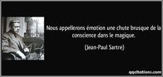Nous appellerons émotion une chute brusque de la conscience dans le magique. - Jean-Paul Sartre