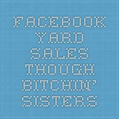Facebook Yard Sales Though - BITCHIN' SISTERS