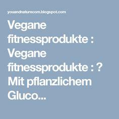 Vegane fitnessprodukte : Vegane fitnessprodukte :  ✓ Mit pflanzlichem Gluco...