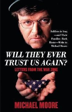 Will They Ever Trust Us Again? : Letters from the War Zone by Michael Moore