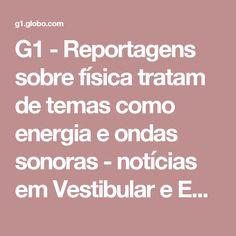 G1 - Reportagens sobre física tratam de temas como energia e ondas sonoras - notícias em Vestibular e Educação