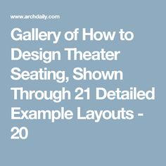 Gallery of How to Design Theater Seating, Shown Through 21 Detailed Example Layouts - 20