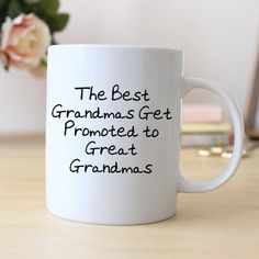 "Great Grandma Coffee Mug says ""The Best Grandmas Get Promoted To Great Grandmas"" (I can change this to Nana, Meemaw etc, just let me know in the ""notes to selle"