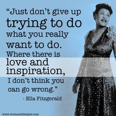 """Just don't give up . . . "" Ella Fitzgerald quote"