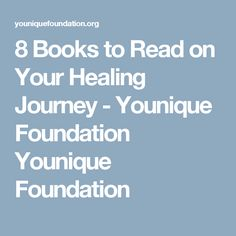8 Books to Read on Your Healing Journey - Younique Foundation Younique Foundation