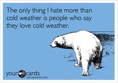 The only thing I hate more than cold weather is people who say they love cold weather. | Christmas Season Ecard | someecards.com