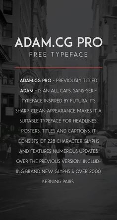 ADAM.CG PRO - previously titled ADAM - is an all caps, sans-serif typeface inspired by Futura. Its sharp, clean appearance makes it a suitable typeface for headlines, posters, titles and captions. It consists of 228 character glyphs and features numerous …
