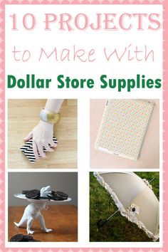 10 Projects to Make with Dollar Store Supplies