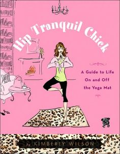hip tranquil chick: a guide to life on and off the yoga mat - kimberly wilson...