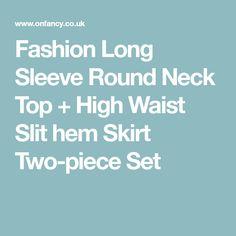 Fashion Long Sleeve Round Neck Top + High Waist Slit hem Skirt Two-piece Set