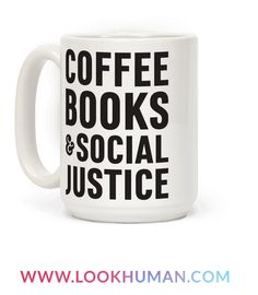 "This activist design features the text ""Coffee Books & Social Justice"" for the coffee and book lover that also wants equal rights and opportunity for all people! Perfect for an activist, social activist, coffee lover, and book worm!"