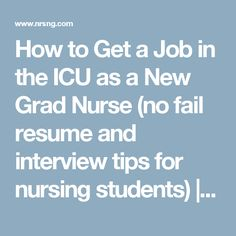 how to get a job in the icu as a new grad nurse no fail resume and interview tips for nursing students
