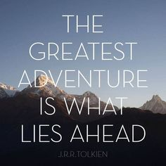 the greatest adventure is what lies ahead.