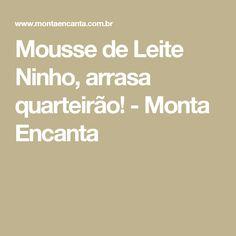 Mousse de Leite Ninho, arrasa quarteirão! - Monta Encanta
