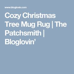 Cozy Christmas Tree Mug Rug | The Patchsmith | Bloglovin'