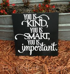 You Is Kind You Is Smart You Is Important by fouronefivedesigns, $20.00