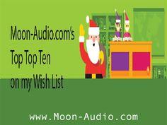 Santa PLEASE: My Moon-Audio.com Wish List