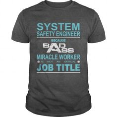 SYSTEM SAFETY ENGINEER Because Badass Miracle Worker Is Not An Official Job Title T Shirts, Hoodie