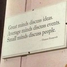 Best Quotes of Famous People - Best Quotes of Eleanor Roosevelt;Great minds discuss ideas, average minds discuss events, small minds discuss people - Best Inspirational Quotes of famous people Small Quotes, Great Quotes, Quotes To Live By, Me Quotes, Inspirational Quotes, Famous Quotes, Meaningful Quotes, Motivational Quotes, Daily Quotes