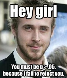 Just a little stats and psych humor. (Statistical Significance & Null hypothesis)