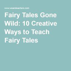 Fairy Tales Gone Wild: 10 Creative Ways to Teach Fairy Tales