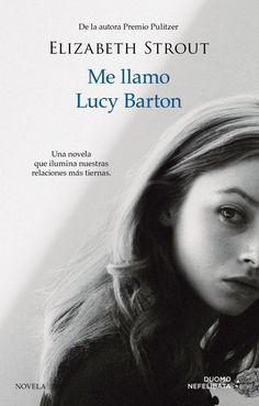 'Me llamo Lucy Barton' .Elizabeth Strout. Una noia hospialitzada repassa la seva pobre infancia, amb la seva mare que la al costat del llit . A mi no m'agradat.