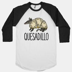 Show your love for desert animals and delicious Mexican food with this cute funny shirt. This graphic tee features an illustration of an armadillo with a quesadilla for a body and the word... | Beautiful Designs on Graphic Tees, Tanks and Long Sleeve Shirts with New Items Every Day. Satisfaction Guaranteed. Easy Returns.