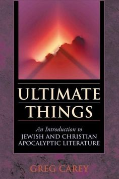 Ultimate Things: Introduction To Jewish And Christian Apocalypic Literature
