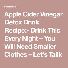 Apple Cider Vinegar Detox Drink Recipe:- Drink This Every Night – You Will Need Smaller Clothes – Let's Tallk