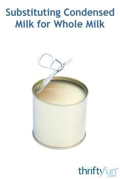 Substituting condensed milk for whole milk Milk Replacement, Evaporated Milk Recipes, Milk Cans, Condensed Milk, Sandwiches, Canning, Desserts, Sugar, Cheese