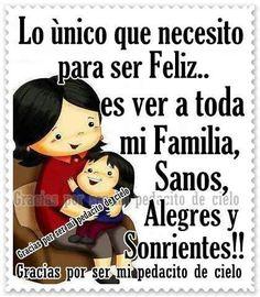 lo unico que necesito para ser feliz es ver a toda mi familia sanos y felices