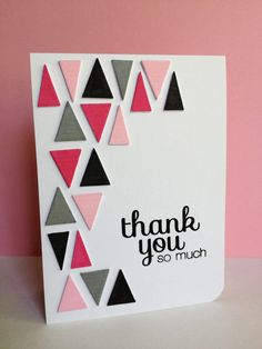 Perfect for paper scraps - use a triangle die or cut your own for this unique thank you card.  Choose your own color palette or mimic the grey, black and pinks used here.  DIY