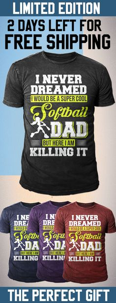 I'm a Proud Softball Dad- Limited Edition. Only 2 days left for free shipping, get it now!