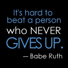 """Motivation quote by Babe Ruth """"It's hard to beat a person who never gives up"""" Hard Work Quotes, Great Quotes, Quotes To Live By, Me Quotes, Inspiring Quotes, Today Quotes, Advice Quotes, Faith Quotes, Qoutes"""
