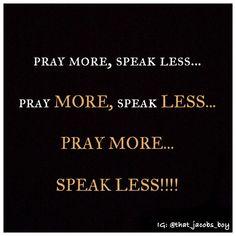#PRAY #MORE #SPEAK #LESS #quotes #randomquotes #lifequotes #SLOWtoSPEAK #QUICKtoHEAR #wordsofwisdom #wisdomteaching #faithwalk #dailyreminder #catchthenugget #prayerworks